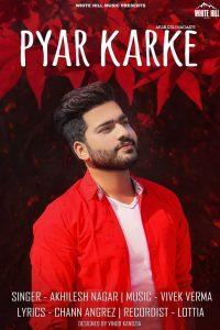 Pyar karke Lyrics - Akhilesh Nagar
