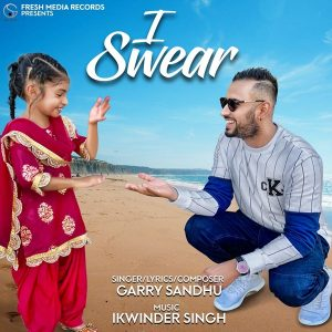 I swear Lyrics Garry Sandhu new Punjabi Song